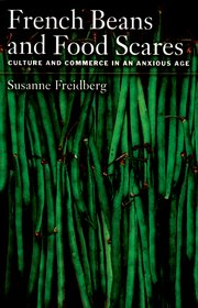 "French Beans and Food Scares ""Culture and Commerce in an Anxious Age"""